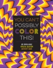 You Can't Possibly Color This! : An Impossible Optical Illusion Activity Book - Book