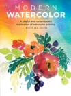 Modern Watercolor : A playful and contemporary exploration of watercolor painting - Book