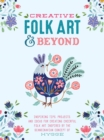 Creative Folk Art and Beyond : Inspiring tips, projects, and ideas for creating cheerful folk art inspired by the Scandinavian concept of hygge - Book