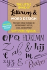 The Little Book of Lettering & Word Design : More than 50 tips and techniques for mastering a variety of stylish, elegant, and contemporary hand-written alphabets - Book