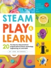 STEAM Play & Learn : 20 fun step-by-step preschool projects about science, technology, engineering, art, and math! - Book