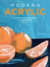 Modern Acrylic : A contemporary exploration of acrylic painting - Book