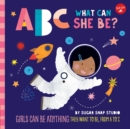 ABC for Me: ABC What Can She Be? : Girls can be anything they want to be, from A to Z - Book