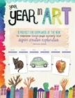 Your Year in Art : A project for every week of the year to overcome blank-page anxiety and inspire creative exploration - Book