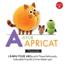 Little Concepts: A is for Apricat : Learn Your ABCs with These Deliciously Adorable Food & Critter Mash-Ups! - Book