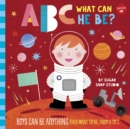 ABC for Me: ABC What Can He Be? : Boys can be anything they want to be, from A to Z - Book