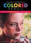 Realistic Portraits in Colored Pencil : Learn to draw lifelike portraits in vibrant colored pencil - Book