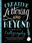 Creative Lettering and Beyond: Timeless Calligraphy : A collection of traditional calligraphic hands from history and how to write them - Book