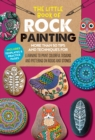 The Little Book of Rock Painting : More than 50 tips and techniques for learning to paint colorful designs and patterns on rocks and stones - Book