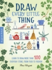 Inspired Artist: Draw Every Little Thing : Learn to draw more than 100 everyday items, from food to fashion - Book