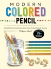 Modern Colored Pencil : A playful and contemporary exploration of colored pencil drawing - Includes 75+ Projects and Techniques - Book