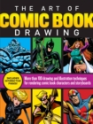 The Art of Comic Book Drawing : More than 100 drawing and illustration techniques for rendering comic book characters and storyboards - Book