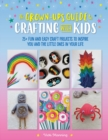 The Grown-Up's Guide to Crafting with Kids : 25+ fun and easy craft projects to inspire you and the little ones in your life - Book
