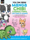 You Can Draw Manga Chibi Characters, Critters & Scenes : A step-by-step guide for learning to draw cute and colorful manga chibis and critters - Book