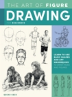 The Art of Figure Drawing for Beginners : Learn to use basic shapes and art mannequins to draw faces and figures - Book