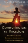 Communing With the Ancestors : Your Spirit Guides, Bloodline Allies, and the Cycle of Reincarnation - eBook