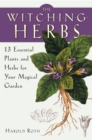 The Witching Herbs : 13 Essential Plants and Herbs for Your Magical Garden - eBook