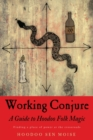 Working Conjure : A Guide to Hoodoo Folk MagicFinding a Place of Power at the Crossroads - eBook