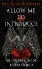 Allow Me to Introduce : An Insider's Guide to the Occult - eBook