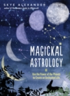 Magickal Astrology : Use the Power of the Planets to Create an Enchanted Life - eBook