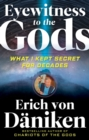 Eyewitness to the Gods : What I Kept Secret for Decades - eBook