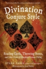 Divination Conjure Style : Reading Cards, Throwing Bones, and Other Forms of Household Fortune-Telling - eBook