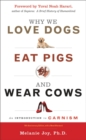Why We Love Dogs, Eat Pigs and Wear Cows : An Introduction to Carnism10th Anniversary Edition, with a New Afterword - eBook