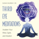 Third Eye Meditations : Awaken Your Mind, Spirit, and Intuition - eBook