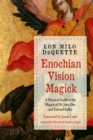 Enochian Vision Magick : A Practical Guide to the Magick of Dr. John Dee and Edward Kelley - eBook