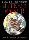 Utterly Wicked : Hexes, Curses, and Other Unsavory Notions - eBook