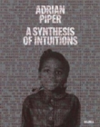 Adrian Piper: A Synthesis of Intuitions : 1965-2016 - Book