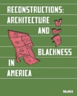 Reconstructions: Architecture and Blackness in America - Book