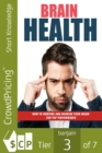 Brain Health : How to Nurture and Nourish Your Brain for Top Performance! - eBook