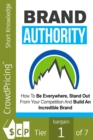 Brand Authority : Discover How To Be Everywhere, Stand Out From Your Competition And Build An Incredible Brand People Will Remember! - eBook