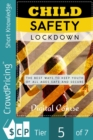 Child Safety Lockdown : The world is full of never-ending dangers, but you can still keep your kids safe ... Discover How To Keep Kids Safe From The Dangers of The World And Prevent Accidents Using Th - eBook