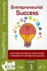 Entrepreneurial Success : Discover The Step-By-Step System To Program Your Mind For Success! Find Out How To Finally Set Yourself Up For Success, Starting With The Perfect Mindset! - eBook