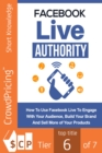 Facebook Live Authority : How to Use Facebook Live to Engage With Your Audience, Build Your Brand and Sell More of Your Products! - eBook