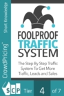 Foolproof Traffic System : Many internet marketers overlook how important traffic is when it comes to making product sales. - eBook