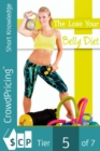 The Lose Your Belly Diet : This guide will reveal you a simple and fast way to lose belly fat! - eBook