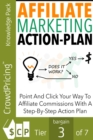 Affiliate Marketing Action Plan : Build and bulletproof your affiliate marketing business, and learn what it takes to become a 6-figure super affiliate. - eBook