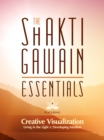 The Shakti Gawain Essentials : 3 Books in 1: Creative Visualization, Living in the Light & Developing Intuition - eBook