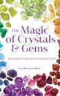 Magic of Crystals and Gems : Unlocking the Supernatural Power of Stones - Book