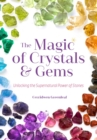 The Magic of Crystals & Gems : Unlocking the Supernatural Power of Stones - eBook