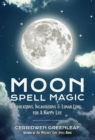 Moon Spell Magic : Invocations, Incantations & Lunar Lore for a Happy Life - eBook