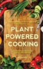 Plant-Powered Cooking : 52 Inspired Ideas for Growing and Cooking Yummy Good Food - Book