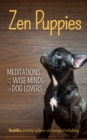 Zen Puppies : Meditations for the Wise Minds of Puppy Lovers - eBook