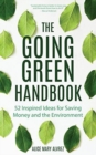 The Going Green Handbook : 52 Inspired Ideas for Saving Money and the Environment - Book