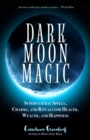 Dark Moon Magic : Supernatural Spells, Charms, and Rituals for Health, Wealth, and Happiness (Moon Phases, Astrology Oracle, Dark Moon Goddess, Simple Wiccan Magick) - eBook