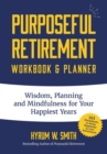 Purposeful Retirement Workbook & Planner : Wisdom, Planning and Mindfulness for Your Happiest Years - eBook