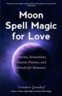 Moon Spell Magic For Love : Charms, Invocations, Passion Potions and Rituals for Romance - Book